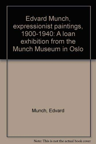 9780932900036: Edvard Munch, expressionist paintings, 1900-1940: A loan exhibition from the Munch Museum in Oslo