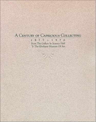 A Century of Capricious Collecting, 1877-1970: From: Chazen Museum of