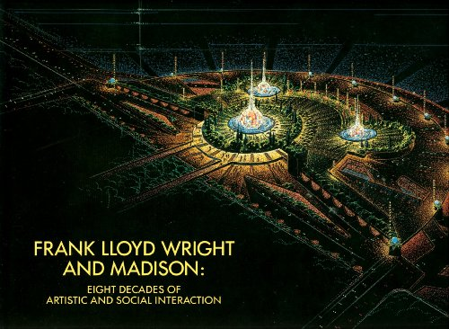 9780932900227: Frank Lloyd Wright and Madison: Eight Decades of Artistic and Social Interaction