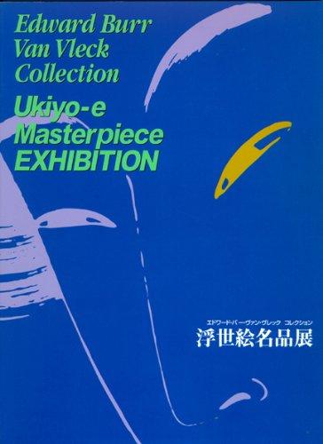 UKIYO-E MASTERPIECE EXHIBITION: Edward Burr Van Vleck Collection: Panczenko, Russell