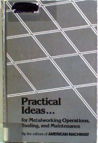 Practical Ideas for Metalworking Operations, Tooling, and: American Machinist Editors