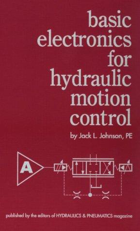 Basic Electronics for Hydraulic Motion Control: Johnson, Jack L.
