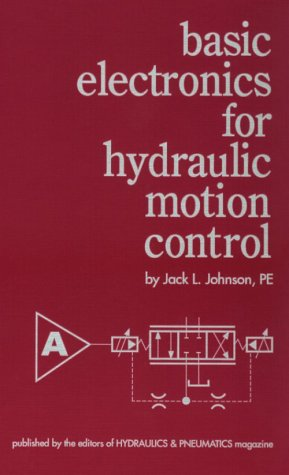 Basic Electronics for Hydraulic Motion Control: Jack L. Johnson