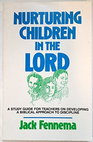 9780932914309: Nurturing children in the Lord: A study guide for teachers on developing a Biblical approach to discipline