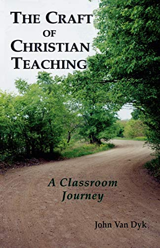 The Craft of Christian Teaching: A Classroom: Van Dyk, John