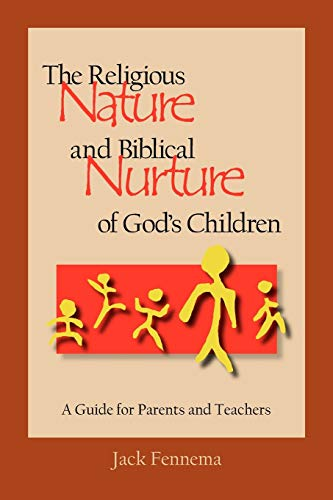 9780932914576: The Religious Nature and Biblical Nurture of God's Children: A Guide for Parents and Teachers