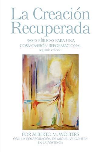 9780932914712: La Creacion Recuperada: Bases Biblicas Para Una Cosmovision Reformacional