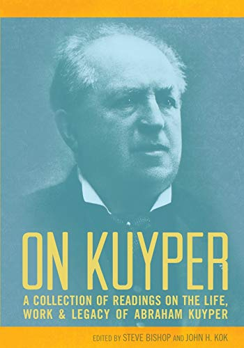 On Kuyper: A Collection of Readings on the Life, Work & Legacy of Abraham Kuyper: Robert Covolo...
