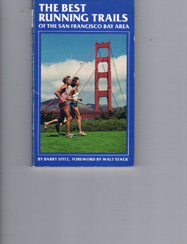 The Best Running Trails of the San Francisco Bay Area -- First 1st Printing: Spitz, Barry