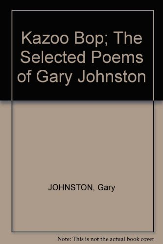 KAZOO BOP The Selected Poems: Gary Johnston