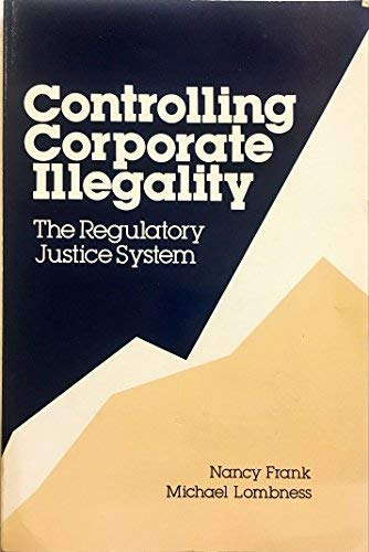 Controlling corporate illegality: The regulatory justice system: Frank, Nancy &