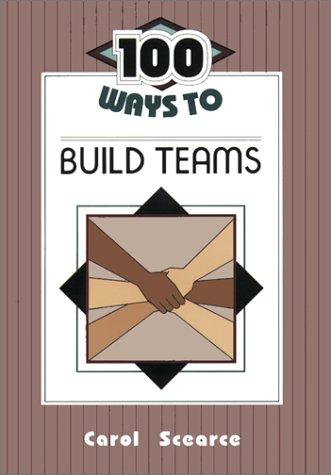 9780932935472: 100 Ways to Build Teams