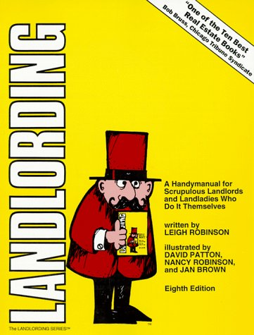 Landlording: A Handymanual for Scrupulous Landlords and Landladies Who Do It Themselves (...