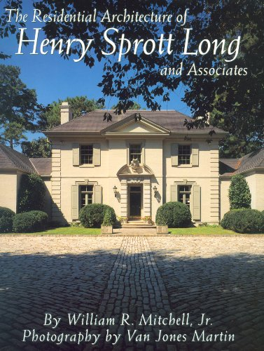 The Residential Architecture of Henry Sprott Long and Associates: Mitchell, William R.
