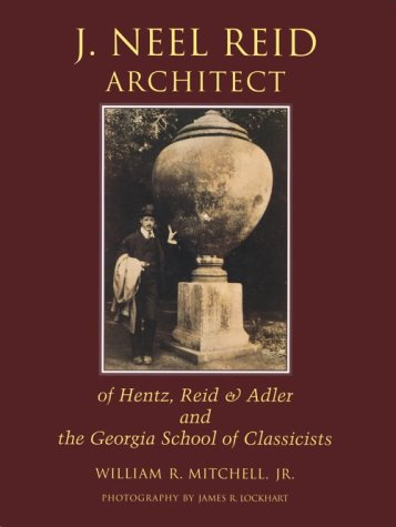 J. Neel Reid, Architect of Hentz, Reid & Adler and the Georgia School of Classicists