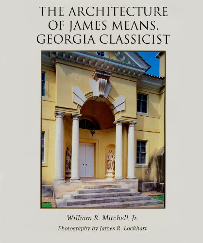 The Architecture of James Means, Georgia Classicist: Mitchell, William R.,