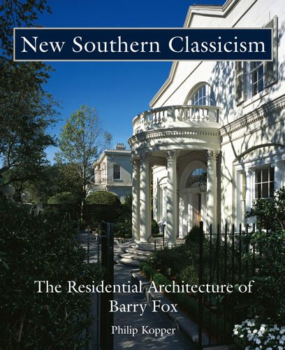 New Southern Classicism: The Residential Architecture of Barry Fox: Kopper, Philip