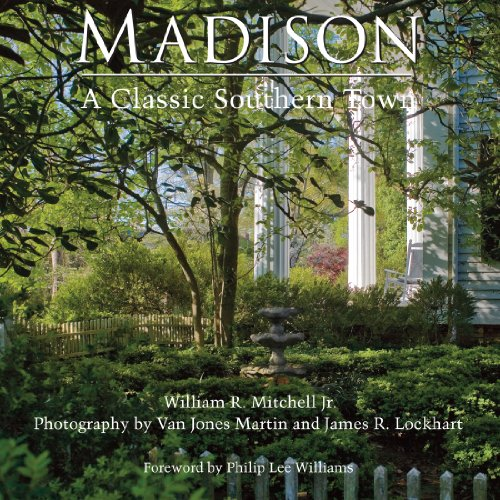 Madison: A Classic Southern Town: Mitchell, William R.; Martin, Van Jones [Photographer]; Lockhart,...