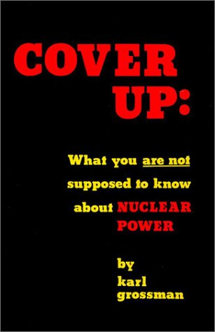9780932966100: Cover Up: What You Are Not Supposed to Know About Nuclear Power