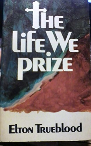 The Life We Prize (0932970257) by Elton Trueblood