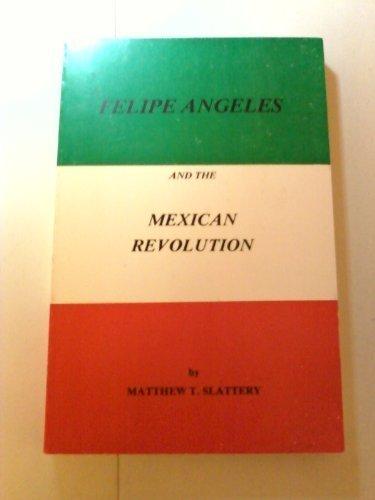 Felipe Angeles and the Mexican Revolution: Matthew T. Slattery