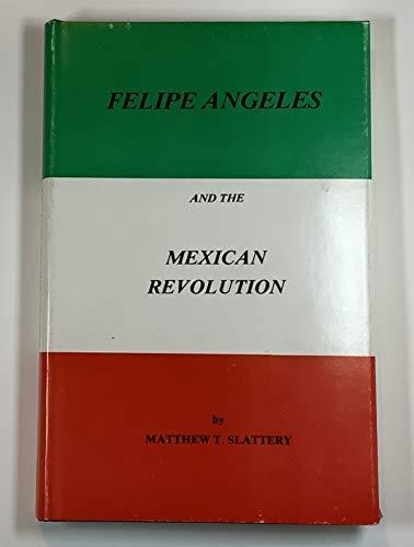 Felipe Angeles and the Mexican Revolution: Slattery, Matthew T.