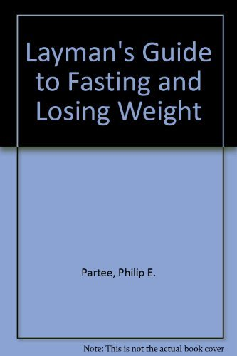 Layman's Guide to Fasting and Losing Weight: Philip E. Partee