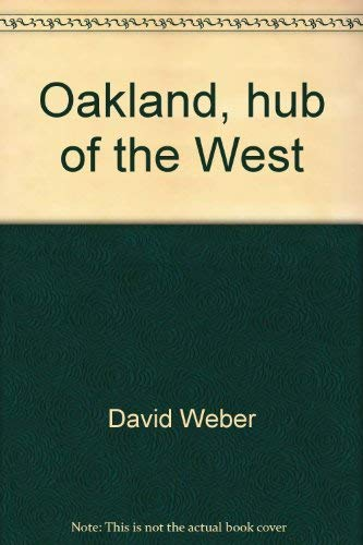 Oakland, Hub of the West (American Portrait Series): Weber, David O.