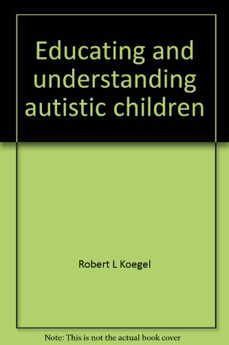 Educating and understanding autistic children: Koegel, Robert L; Rincover, Arnold; Egel, Andrew L.