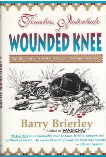 Timeless Interlude at Wounded Knee : A: Barry Brierley