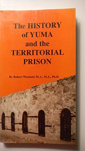 9780933025356: The History of Yuma and the Territorial Prison