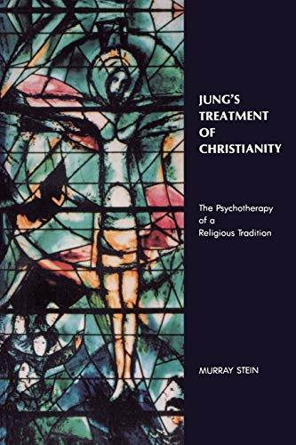 Jung's Treatment of Christianity: The Psychotherapy of a Religious Tradition: Stein, Murray