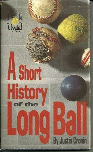 A Short History of the Long Ball (Signed First Edition): Justin Cronin