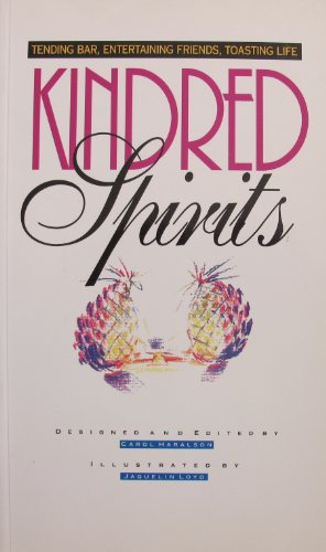 Kindred Spirits: A Home Bartending Guide 250 of the Most Popular Drinks