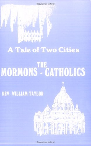 Tale of Two Cities: A Comparison Between the Mormon and the Catholic Religious Experience: Taylor, ...