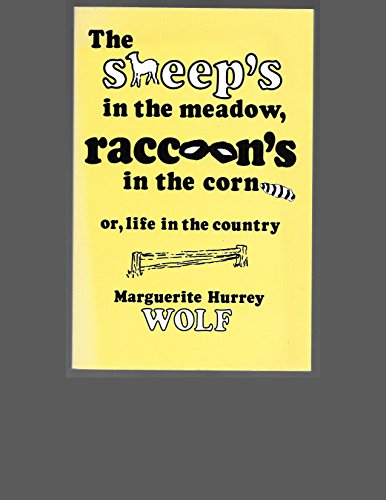 9780933050037: The Sheep's in the Meadow, Raccoon's in the Corn: Or, Life in the Country BCE
