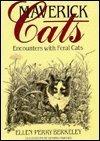 Maverick Cats : Encounters with Feral Cats: Ellen Perry Berkeley
