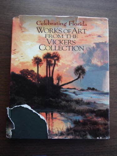 Celebrating Florida: Works of art from the Vickers Collection: Libby, Gary R. (Editor)