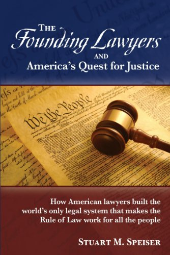 The Founding Lawyers and America's Quest for: Stuart M. Speiser