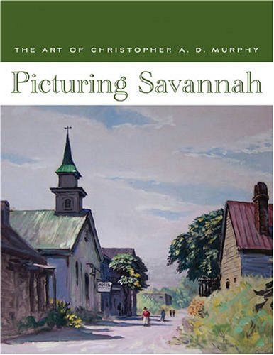 Picturing Savannah: The Art of Christopher A. D. Murphy (0933075073) by Feay Shellman Coleman and Holly Koons McCullough
