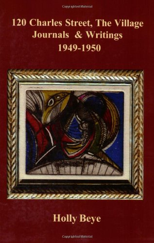 120 Charles Street, the Village: Journals and Writings, 1949-1950: Holly Beye
