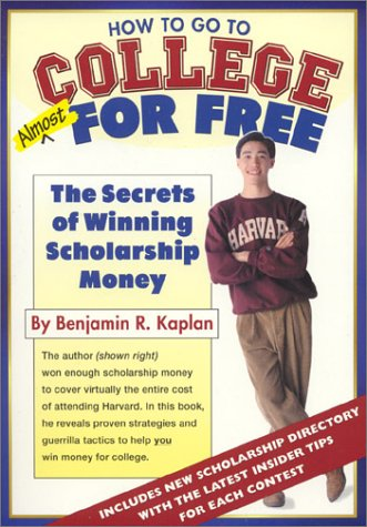 How To Go To College Almost For Free: Kaplan, Benjamin R.
