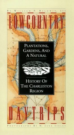 Lowcountry Daytrips: Plantations, Gardens, and a Natural History of the Charleston Region: Baldwin,...