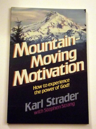 9780933102002: Mountain-Moving Motivation: How to Experience the Power of God! Edition: First