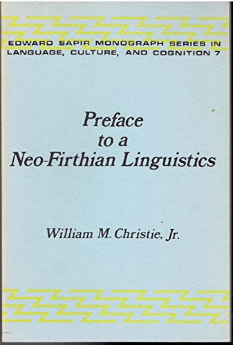 Preface to a Neo-Firthian Linguistics (Edward Sapir Monograph Series in Language, Culture, and ...