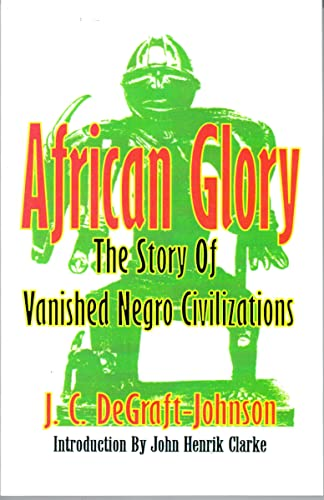 African Glory: The Story of Vanished Negro Civilizations: J.C.Degraft- Johnson