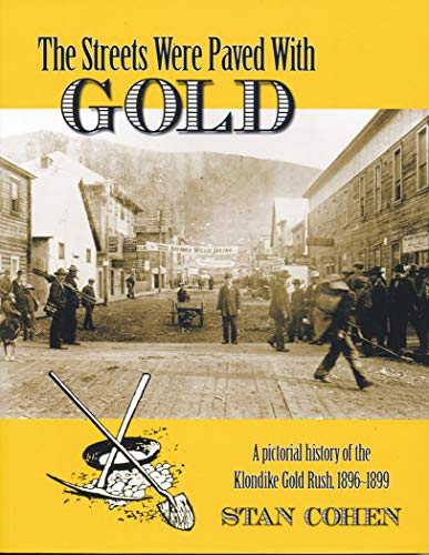 The Streets Were Paved With Gold: A Pictorial History of the Klondike Gold Rush 1896-99: Stan B. ...