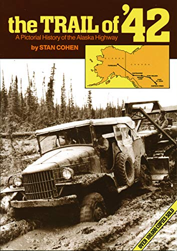 9780933126060: The Trail of '42: A Pictorial History of the Alaska Highway