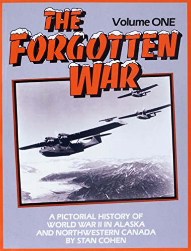 THE FORGOTTEN WAR VOL. 1 : A PICTORIAL HISTORY OF WWII IN ALASKA AND NORTHWESTERN CANADA 2 VOLUMES:...