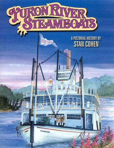 Yukon River Steamboats: A Picture History
